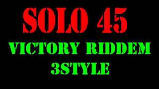 Solo 45 - Victory Riddem 3Style