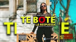 TE BOTE (LA RESPUESTA) - KAT SANTANA Prod by DAMNMUZIKA