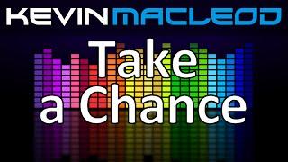 Kevin MacLeod: Take a Chance