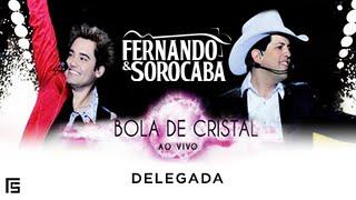 Fernando & Sorocaba - Delegada | Bola de Cristal
