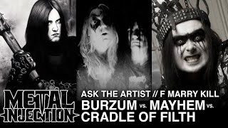 F Marry Kill MAYHEM vs BURZUM vs CRADLE OF FILTH | Metal Injection ASK THE ARTIST