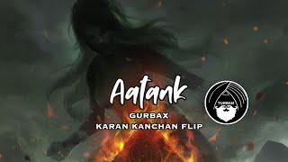 Aatank - Gurbax | Karan Kanchan Flip (ft. Heiwah, Blake Lovely & Dee MC) | Turban Trap