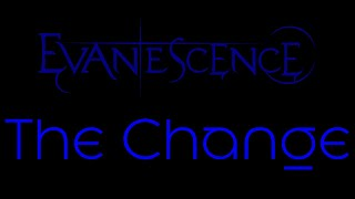 Evanescence-The Change Lyrics (Evanescence)