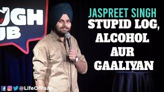 Stupid Log,Alcohol aur Gaaliyan | Jaspreet Singh Stand-Up Comedy