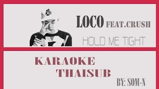 [Karaoke - Thaisub] Loco (feat. Crush) -  (Hold Me Tight)
