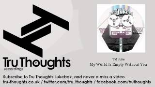 TM Juke - My World Is Empty Without You - feat. Alice Russell