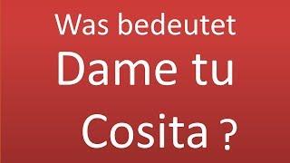 Was bedeutet Dame tu Cosita auf deutsch? Hier erfährst du es!