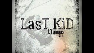 01- Last Kid L'Famous 2017