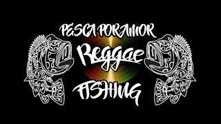 Reggae Fishing - Pesca Por Amor