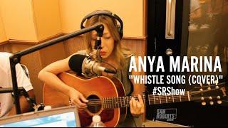 Anya Marina -  Whistle Flo Rida Cover - #SRShow