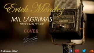 Erick Méndez -  Mil lágrimas -  (Nicky Jam Cover)