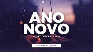 GV3 ft. Débora Ulhoa - Ano Novo (Gui Brazil Remix)