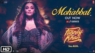Mohabbat Video Song | FANNEY KHAN | Aishwarya Rai Bachchan | Sunidhi Chauhan | Tanishk Bagchi width=