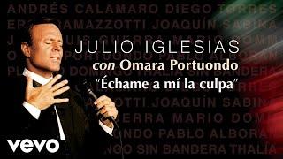 Julio Iglesias, Omara Portuondo - Échame a Mi la Culpa (Audio)
