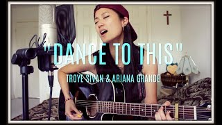 TROYE SIVAN - Dance To This (ft. ARIANA GRANDE)  acoustic cover