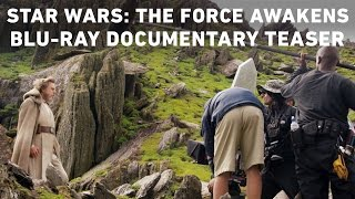 Star Wars: The Force Awakens Blu-ray Documentary Teaser