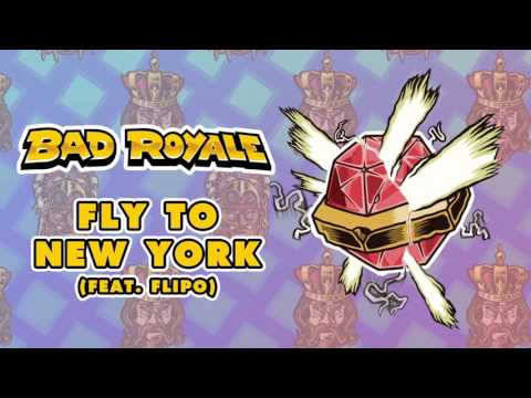 Bad Royale - Fly to New York (feat. Flipo)
