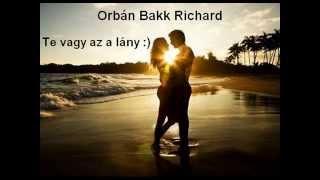 Orbán Bakk Richard-Te vagy az a lány 2015