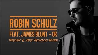 Robin Schulz Ft. James Blunt - OK (DropStyle & Freak Frequencies Bootleg)