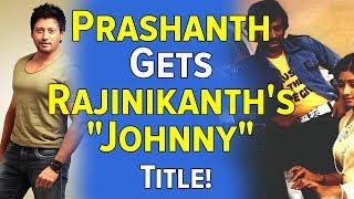 "Prashanth Gets Rajinikanth's ""Johnny"" Title!"