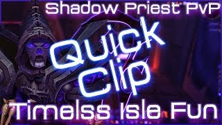 Shadow Priest PvP - Timeless Isle Quick Clip
