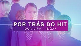 Por Trás do Hit: Dua Lipa - IDGAF