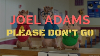 Joel Adams - Please Don't Go (Chipmunks Version)