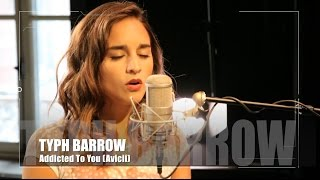Typh Barrow - Addicted To You - Avicii (cover)
