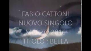"""FABIO  CATTONI   """"BELLA """""""