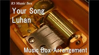 Your Song/Luhan [Music Box]