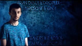Fran Denia & droplex-agresove & gina (ßandes & Baldboy M.N.M.l Bootleg)