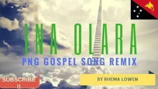 INA OLARA Remix  - PNG Gospel song (2016) width=