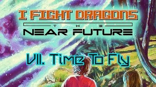 I Fight Dragons – The Near Future VII. Time To Fly