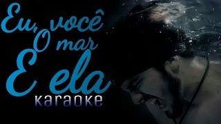 Luan Santana – Eu, você, o mar e ela EVME (Karaoke)