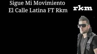 """""""Sigue Mi Movimiento El Calle latina Ft Rkm Letra"""""""