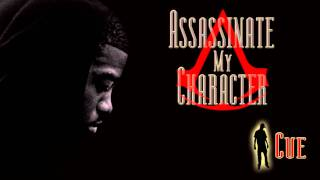 Cue - Assassinate My Character