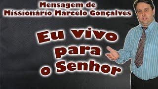 Eu vivo para o Senhor - Mensagem de Missionário Marcelo Gonçalves