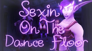 [WoW Music Video] Sexin' on the Dance Floor