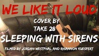 We Like It Loud - Sleeping With Sirens - Take 28 Cover