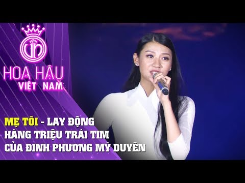 Hoa hậu Việt Nam | MẸ TÔI lay động hàng triệu trái tim của thí sinh Đinh Phương Mỹ Duyên