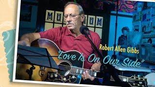 "Robert Allen Gibbs ""Love Is On Our Side"""