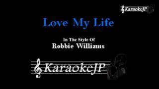 Love My Life (Karaoke) - Robbie Williams