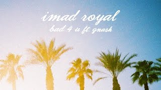 Imad Royal - Bad 4 U ft. gnash [Audio]