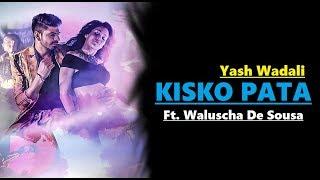 Kisko Pata Song | Yash Wadali , Ft. Waluscha De Sousa | Lyrics | Latest Hindi Song 2017