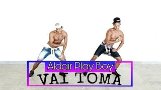 Vai Toma - Aldair Play Boy |Coreografia|DH Dance