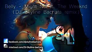 Belly - Might Not ft. The Weeknd (DJ Skyline Bachata remix)