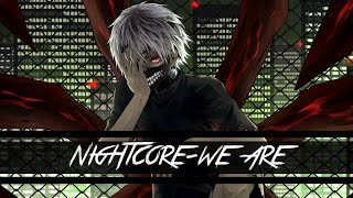 Nightcore ~ We Are [Hollywood Undead] Tokyo Ghoul ᴴᴰ