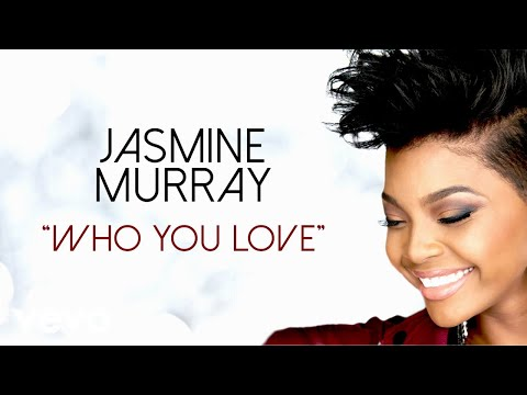 Who You Love de Jasmine Murray Letra y Video