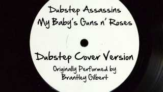 My Baby's Guns n' Roses (DJ Tony Dub/Dubstep Assassins Remix) [Cover Tribute to Brantley Gilbert]