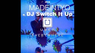 MADEINTYO ft. DJ Switch It Up - Uber Everywhere [Explicit]